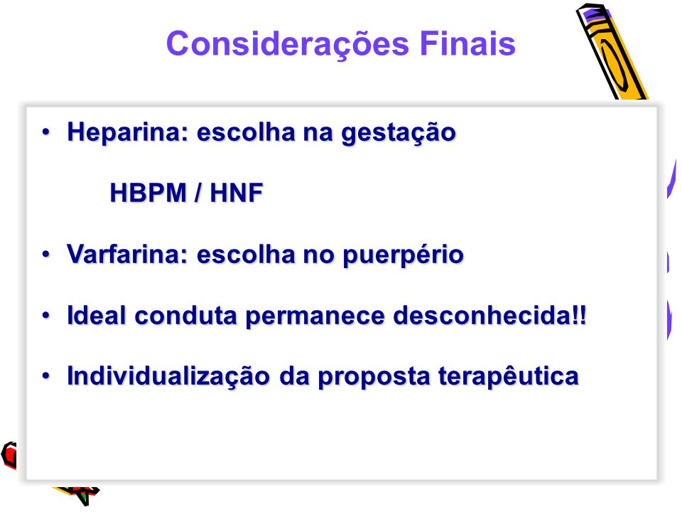 Considerações Finais Heparina: escolha na gestação HBPM / HNF