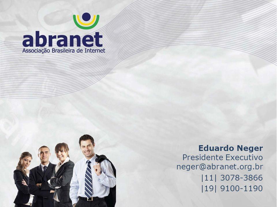 Eduardo Neger Presidente Executivo neger@abranet.org.br