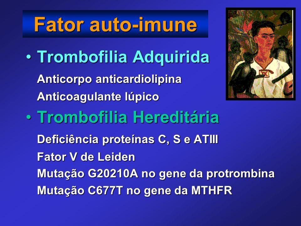 Fator auto-imune Trombofilia Adquirida Trombofilia Hereditária