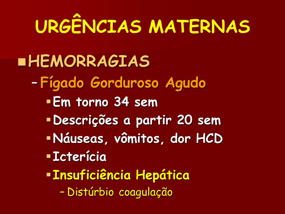 URGÊNCIAS MATERNAS HEMORRAGIAS Fígado Gorduroso Agudo Em torno 34 sem
