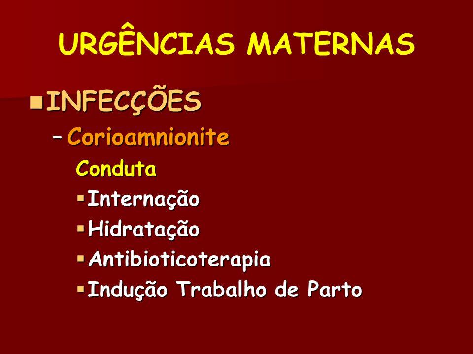 URGÊNCIAS MATERNAS INFECÇÕES Corioamnionite Conduta Internação