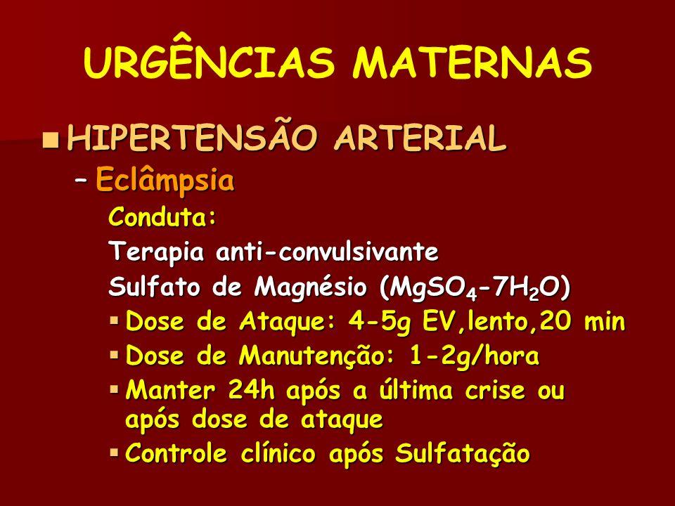 URGÊNCIAS MATERNAS HIPERTENSÃO ARTERIAL Eclâmpsia Conduta: