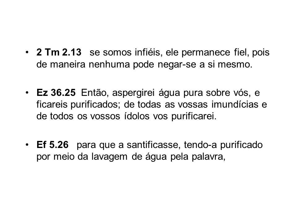 2 Tm 2.13 se somos infiéis, ele permanece fiel, pois de maneira nenhuma pode negar-se a si mesmo.