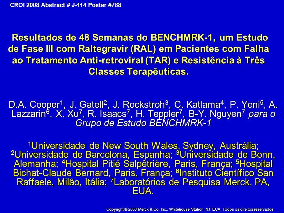 Resultados de 48 Semanas do BENCHMRK-1, um Estudo de Fase III com Raltegravir (RAL) em Pacientes com Falha ao Tratamento Anti-retroviral (TAR) e Resistência à Três Classes Terapêuticas.