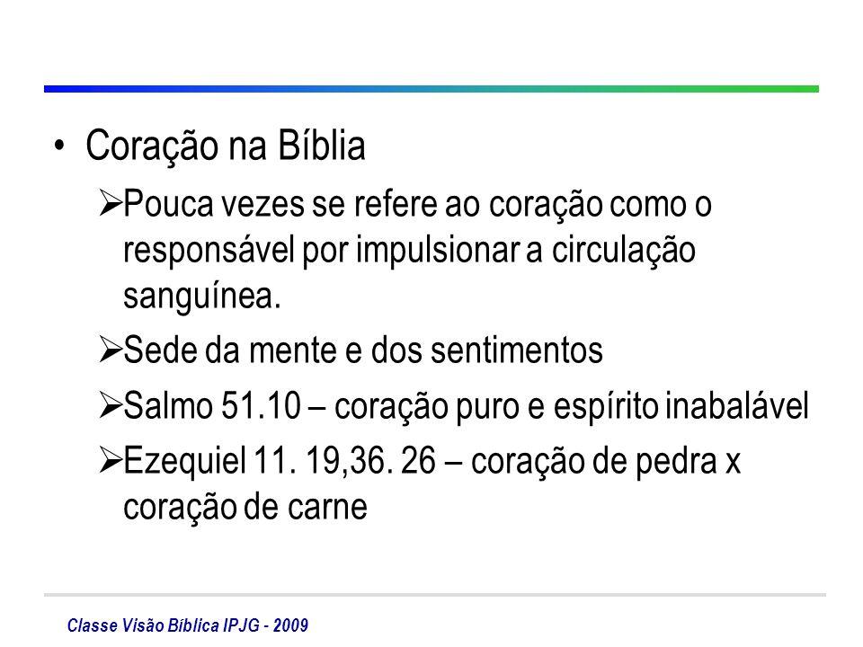 Coração na Bíblia Pouca vezes se refere ao coração como o responsável por impulsionar a circulação sanguínea.