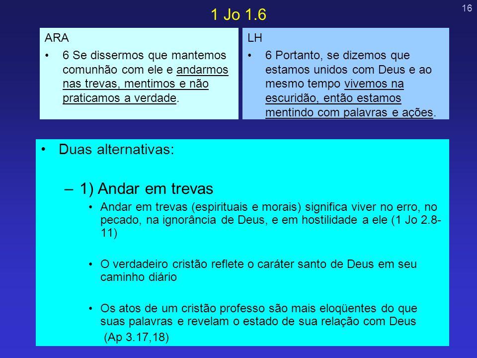 1 Jo 1.6 1) Andar em trevas Duas alternativas: ARA