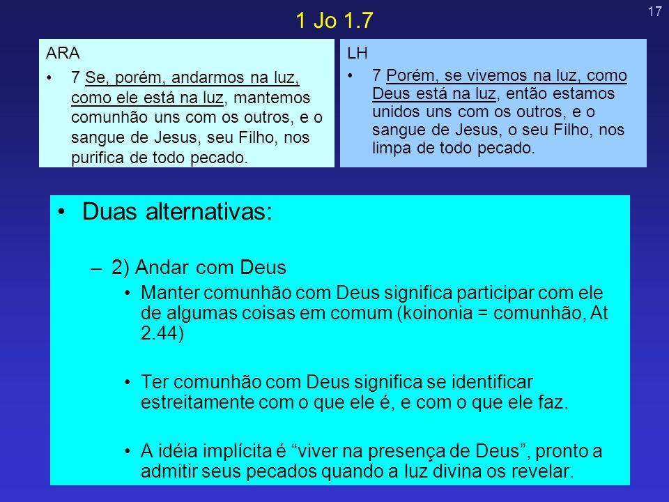 Duas alternativas: 1 Jo 1.7 2) Andar com Deus