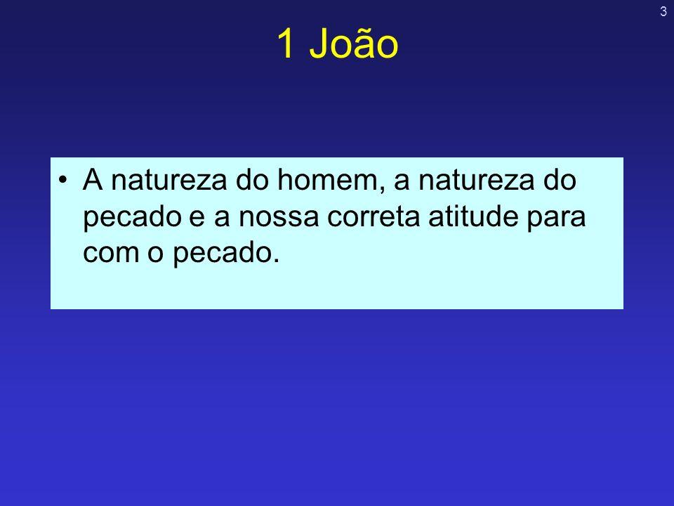 1 João A natureza do homem, a natureza do pecado e a nossa correta atitude para com o pecado.