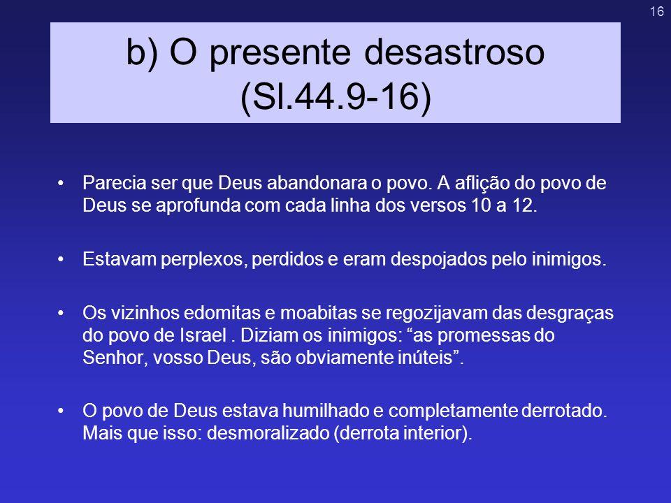 b) O presente desastroso (Sl.44.9-16)