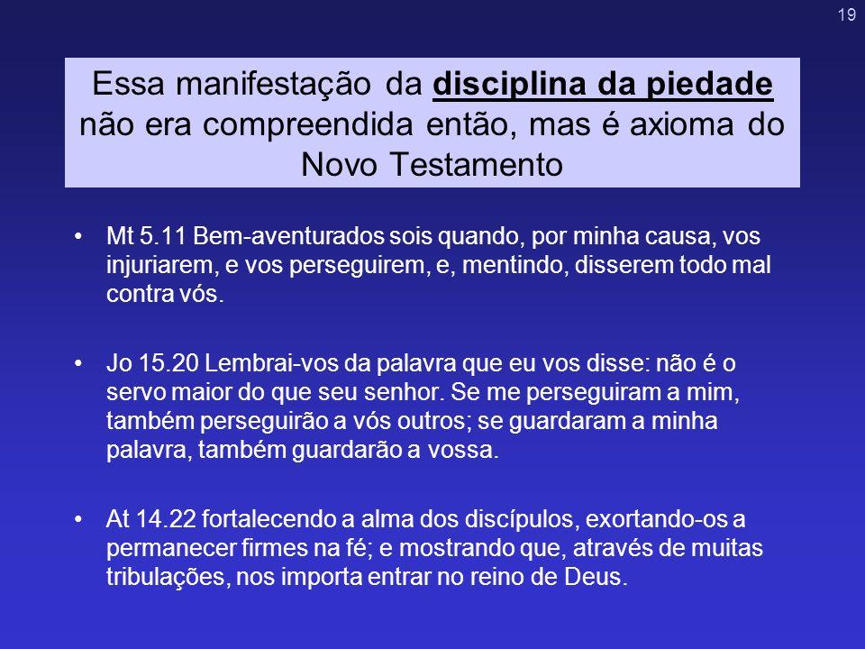 Essa manifestação da disciplina da piedade não era compreendida então, mas é axioma do Novo Testamento