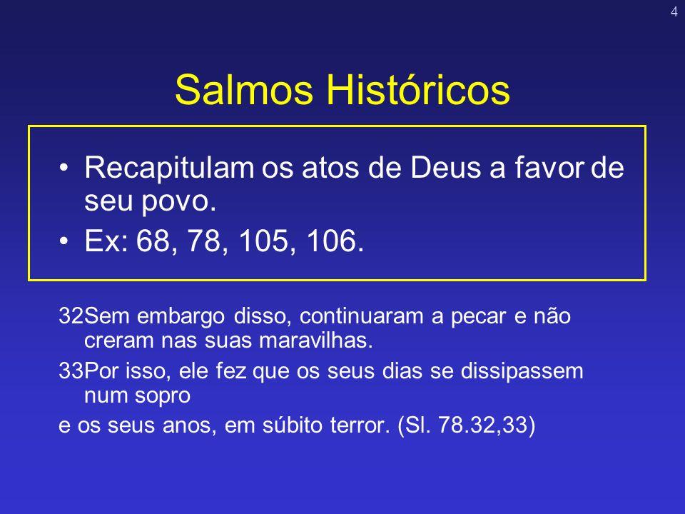 Salmos Históricos Recapitulam os atos de Deus a favor de seu povo.
