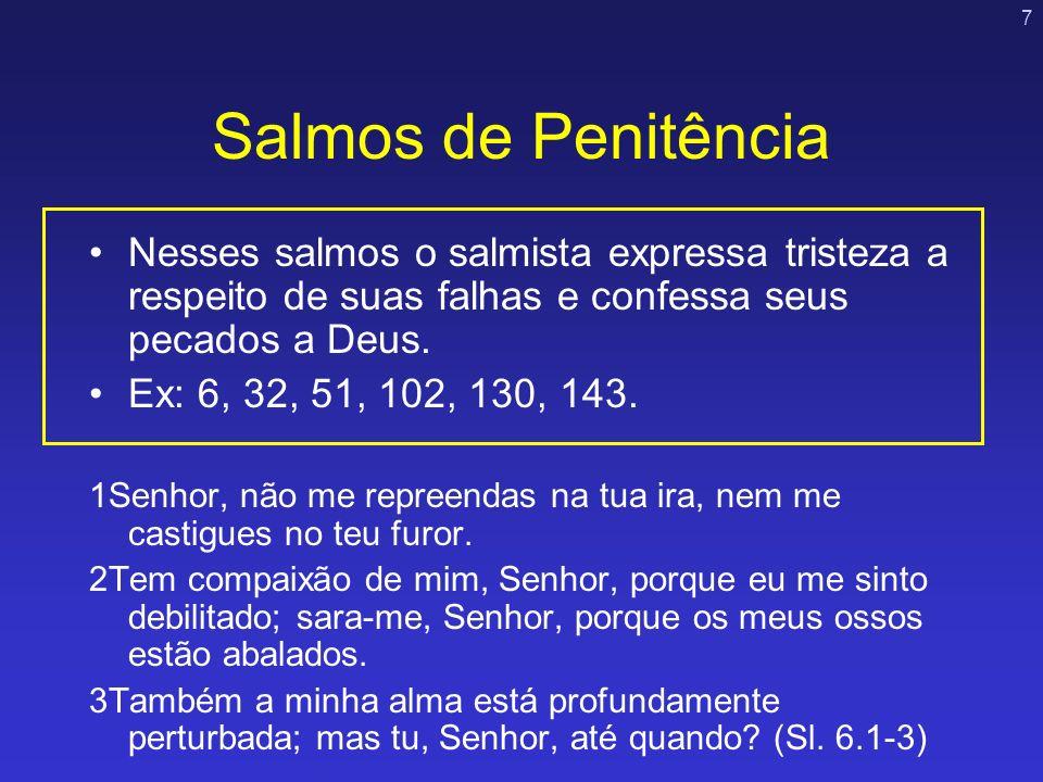 Salmos de Penitência Nesses salmos o salmista expressa tristeza a respeito de suas falhas e confessa seus pecados a Deus.