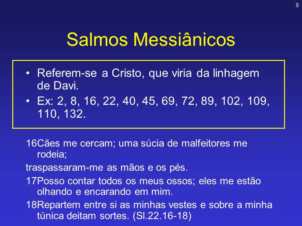 Salmos Messiânicos Referem-se a Cristo, que viria da linhagem de Davi.