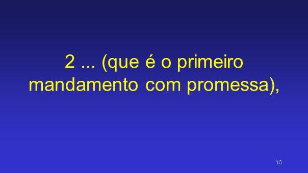 2 ... (que é o primeiro mandamento com promessa),