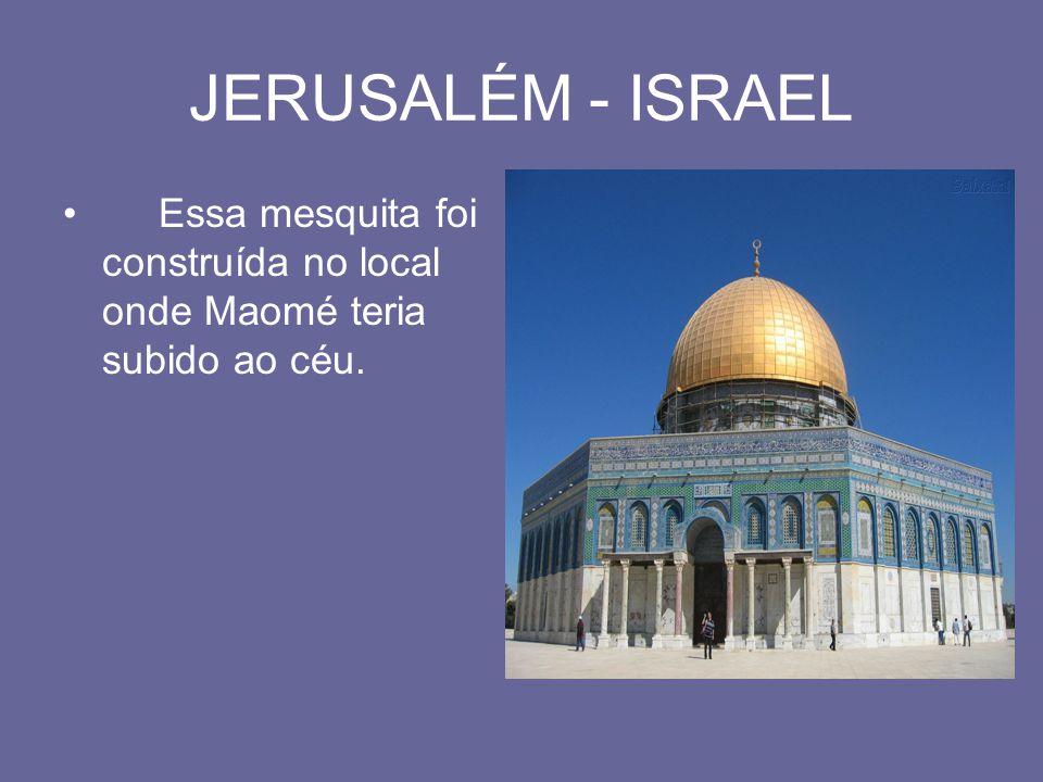JERUSALÉM - ISRAEL Essa mesquita foi construída no local onde Maomé teria subido ao céu.