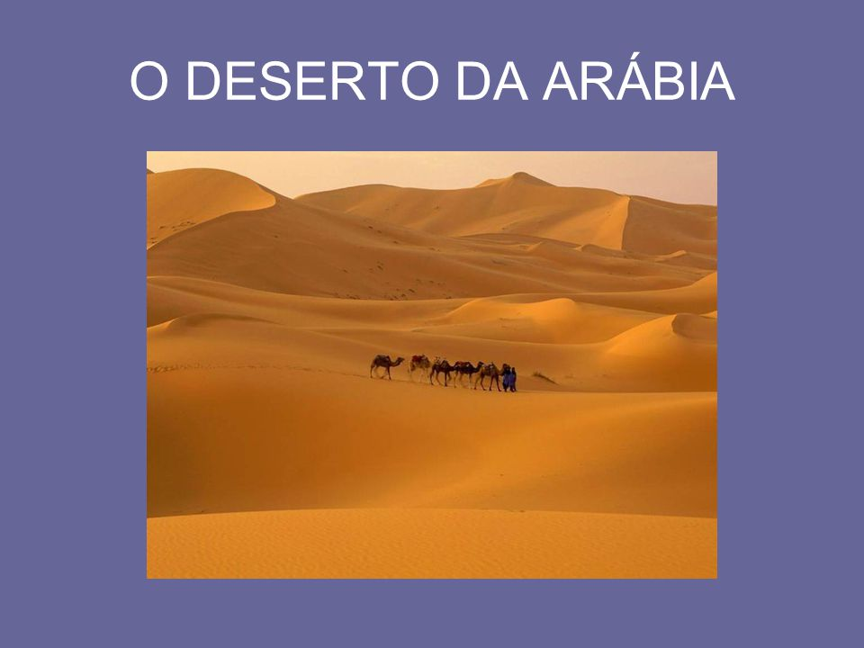 O DESERTO DA ARÁBIA