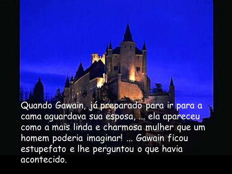 Quando Gawain, já preparado para ir para a cama aguardava sua esposa,