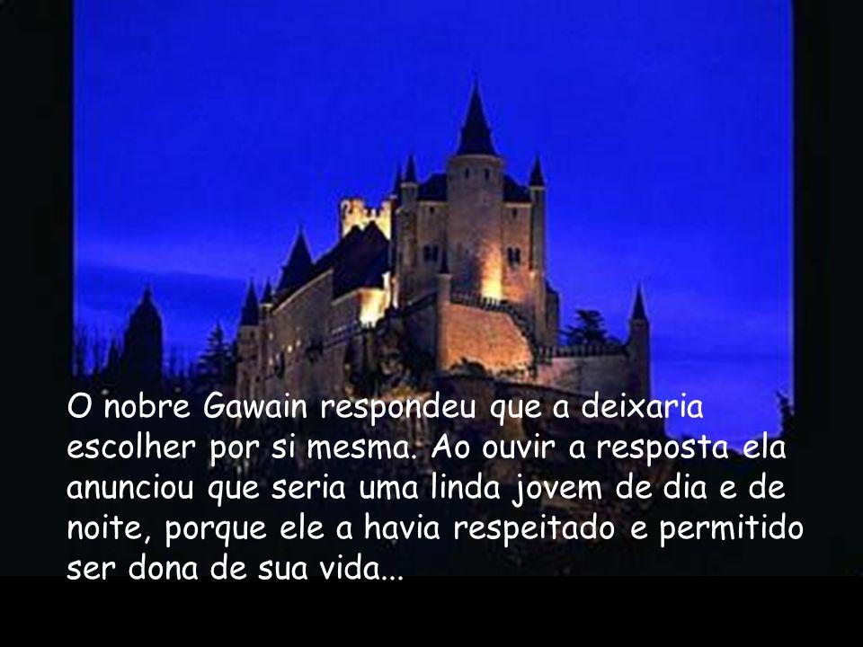 O nobre Gawain respondeu que a deixaria escolher por si mesma