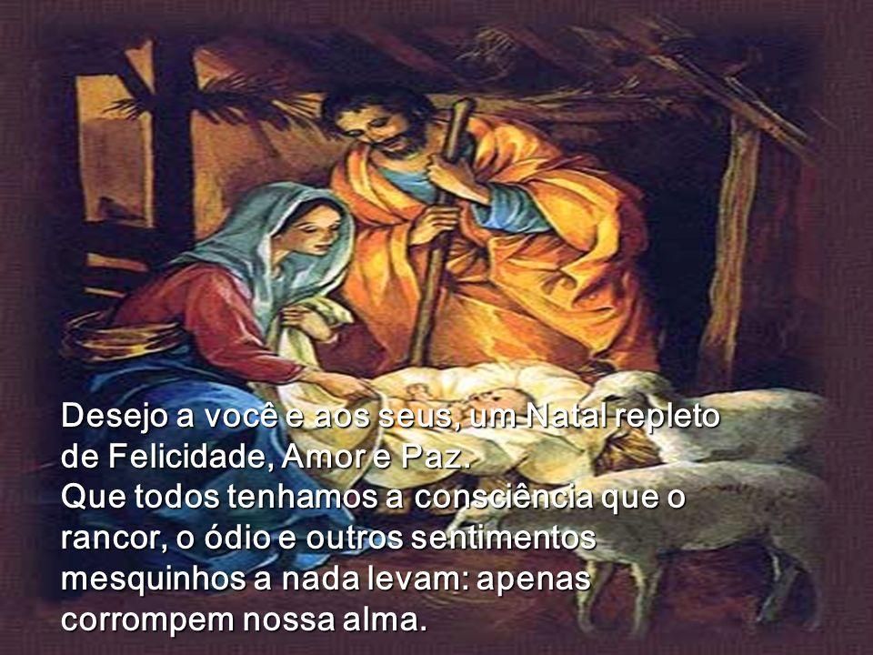 Desejo a você e aos seus, um Natal repleto de Felicidade, Amor e Paz.