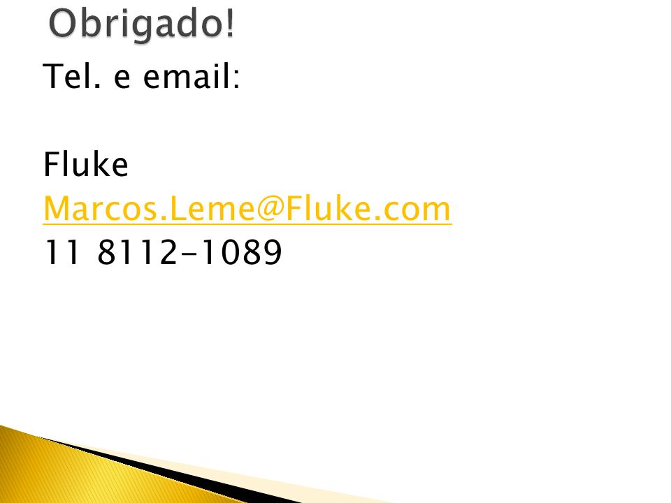 Obrigado! Tel. e email: Fluke Marcos.Leme@Fluke.com 11 8112-1089