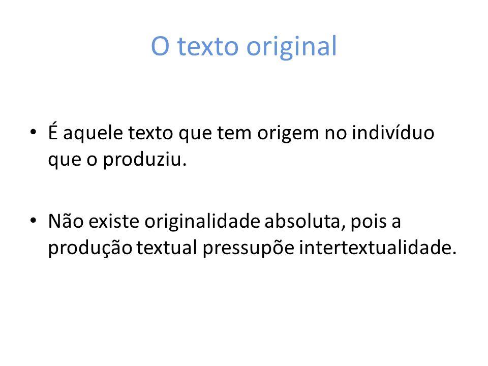 O texto original É aquele texto que tem origem no indivíduo que o produziu.