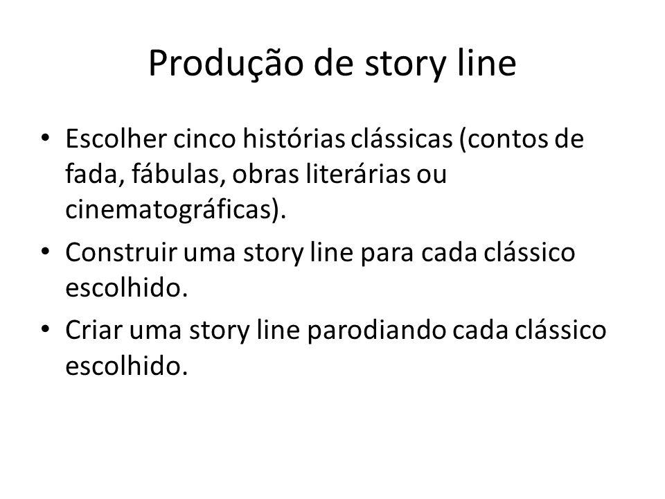 Produção de story line Escolher cinco histórias clássicas (contos de fada, fábulas, obras literárias ou cinematográficas).