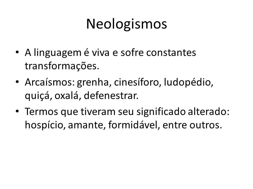 Neologismos A linguagem é viva e sofre constantes transformações.