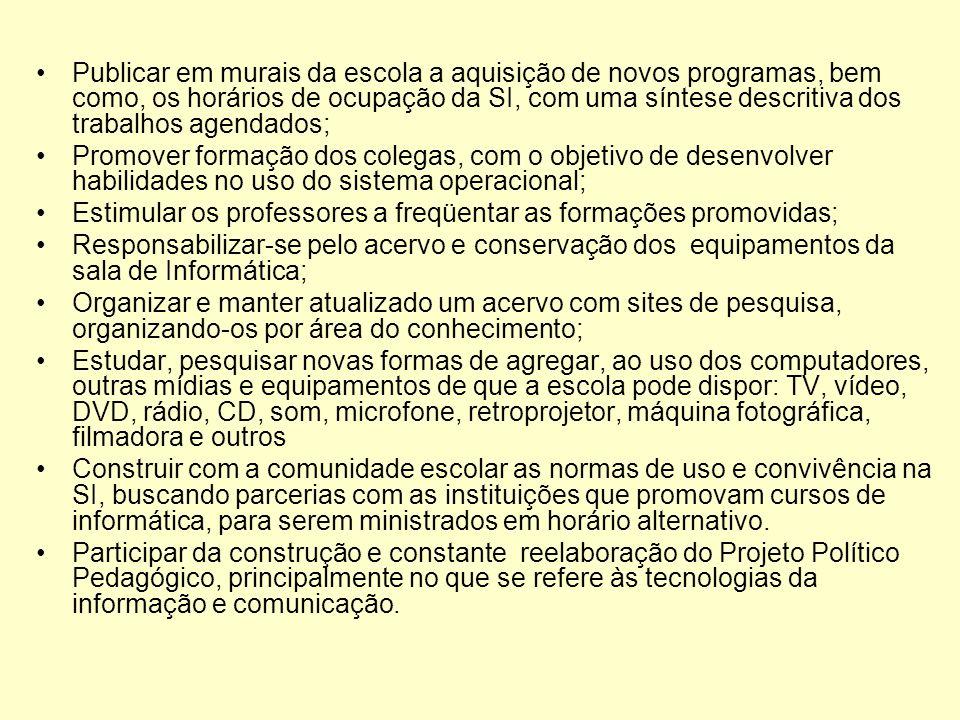 Publicar em murais da escola a aquisição de novos programas, bem como, os horários de ocupação da SI, com uma síntese descritiva dos trabalhos agendados;