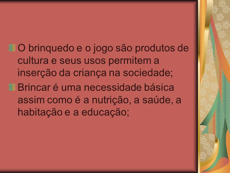O brinquedo e o jogo são produtos de cultura e seus usos permitem a inserção da criança na sociedade;