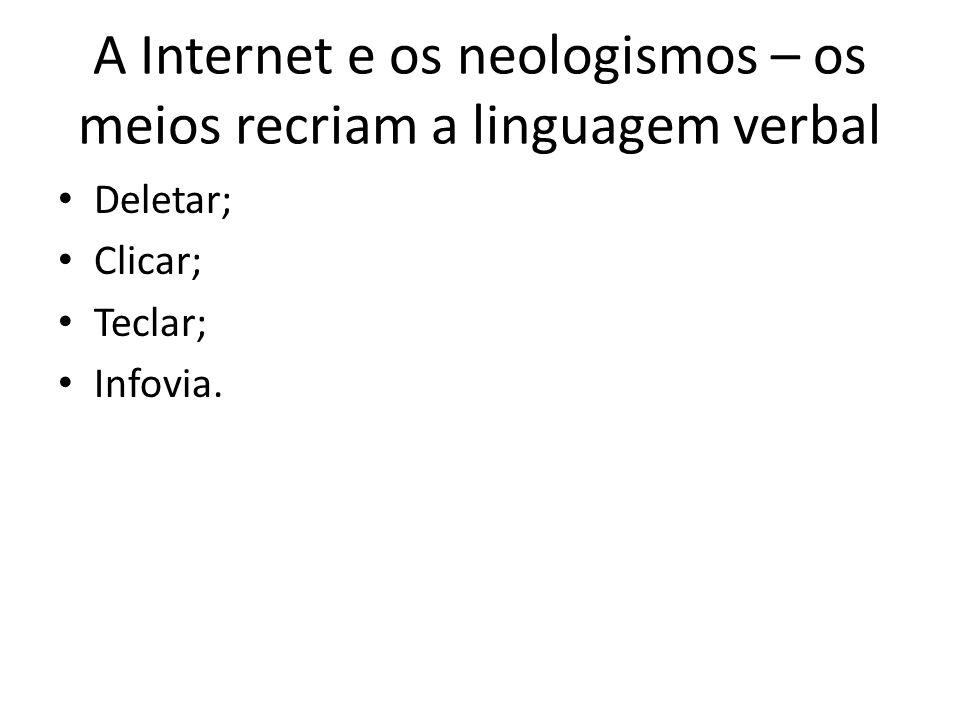 A Internet e os neologismos – os meios recriam a linguagem verbal