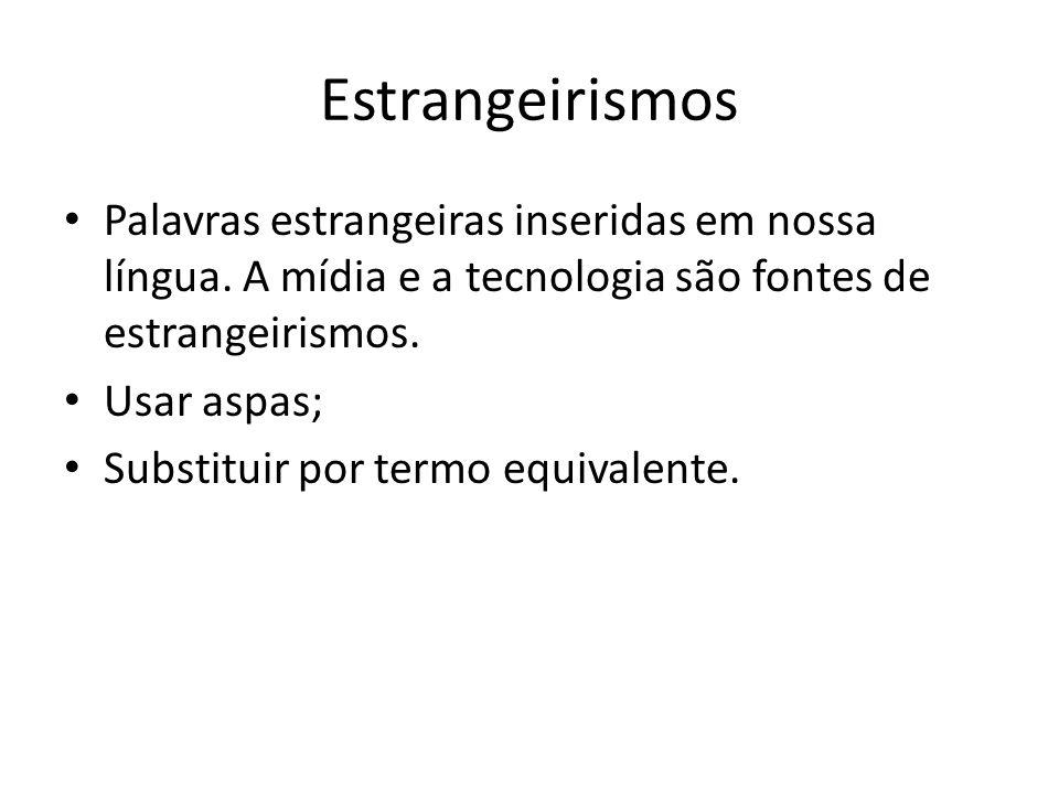 Estrangeirismos Palavras estrangeiras inseridas em nossa língua. A mídia e a tecnologia são fontes de estrangeirismos.
