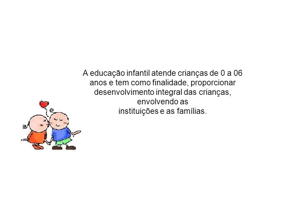 A educação infantil atende crianças de 0 a 06
