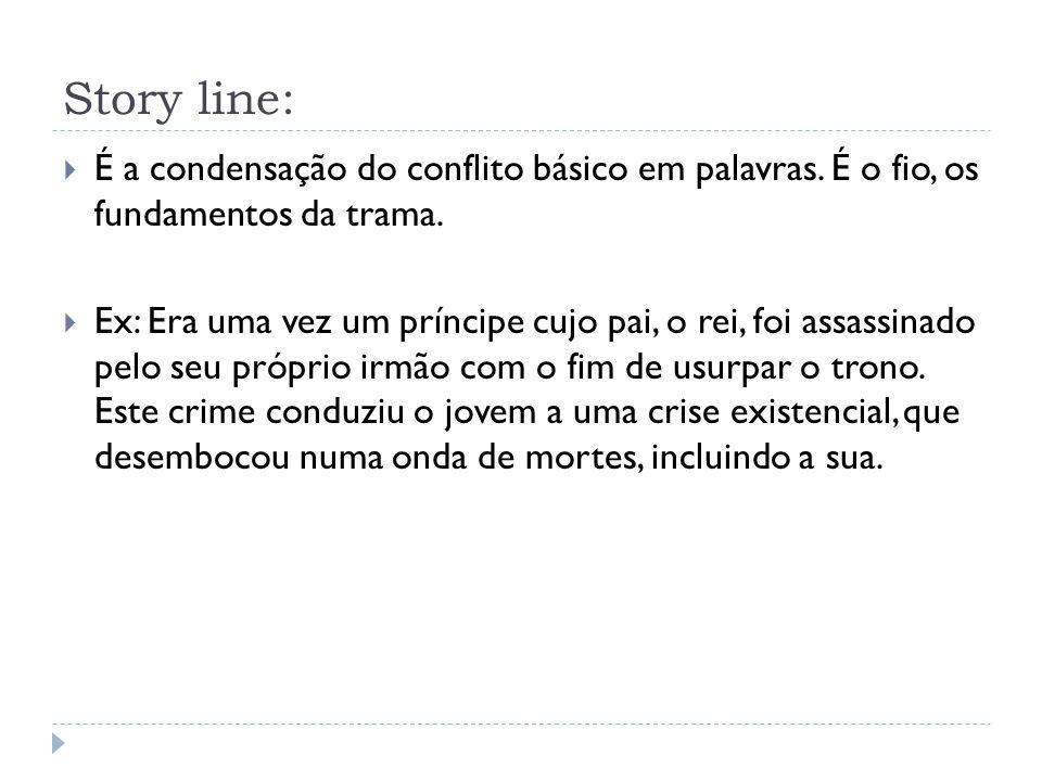 Story line: É a condensação do conflito básico em palavras. É o fio, os fundamentos da trama.