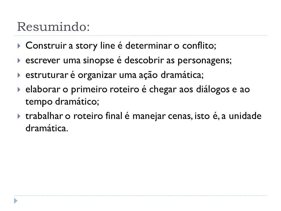 Resumindo: Construir a story line é determinar o conflito;