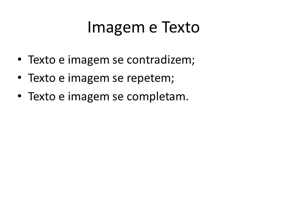 Imagem e Texto Texto e imagem se contradizem;