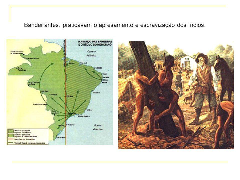 Bandeirantes: praticavam o apresamento e escravização dos índios.