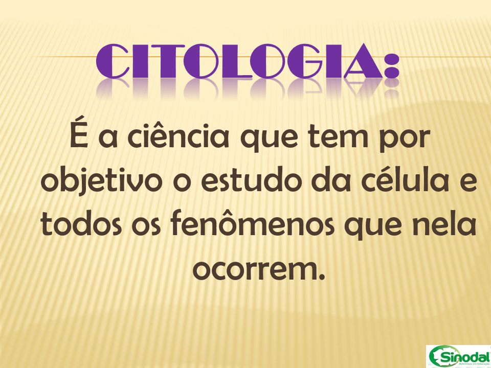 CITOLOGIA: É a ciência que tem por objetivo o estudo da célula e todos os fenômenos que nela ocorrem.