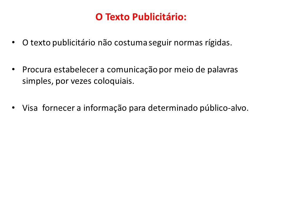 O Texto Publicitário: O texto publicitário não costuma seguir normas rígidas.