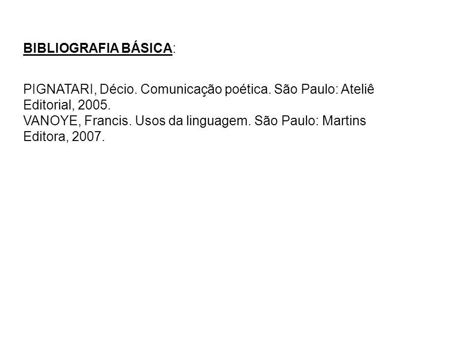 BIBLIOGRAFIA BÁSICA: PIGNATARI, Décio. Comunicação poética. São Paulo: Ateliê Editorial, 2005.
