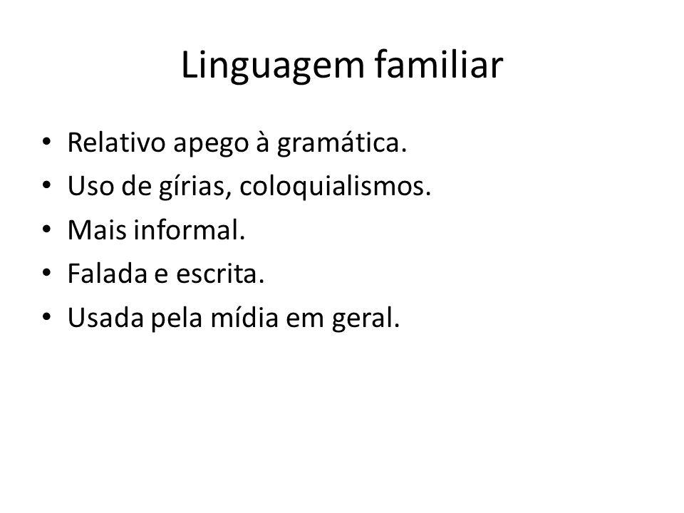 Linguagem familiar Relativo apego à gramática.