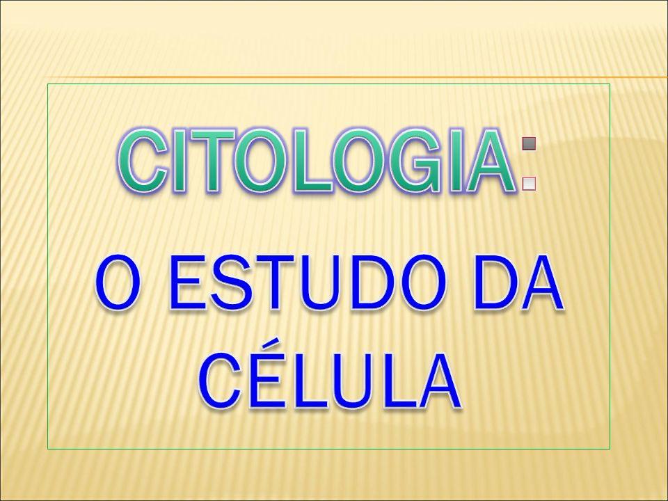 CITOLOGIA: O ESTUDO DA CÉLULA