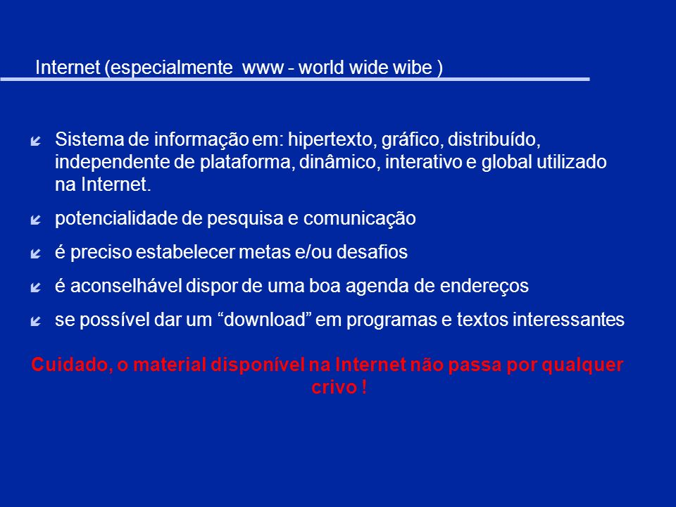 Internet (especialmente www - world wide wibe )
