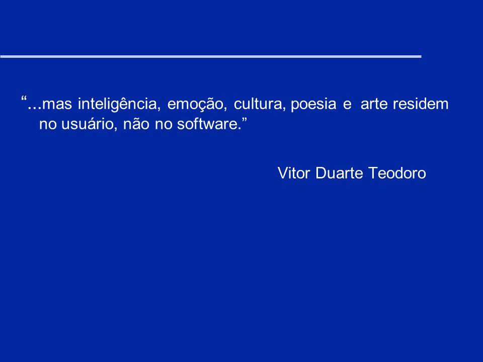 ...mas inteligência, emoção, cultura, poesia e arte residem no usuário, não no software.