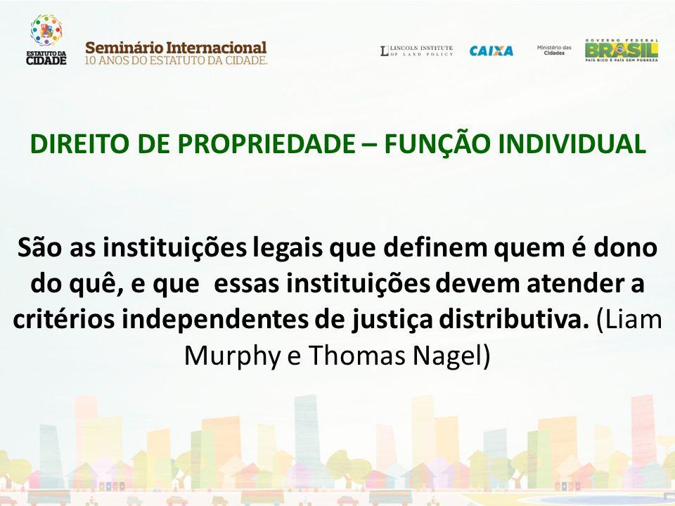 DIREITO DE PROPRIEDADE – FUNÇÃO INDIVIDUAL São as instituições legais que definem quem é dono do quê, e que essas instituições devem atender a critérios independentes de justiça distributiva.