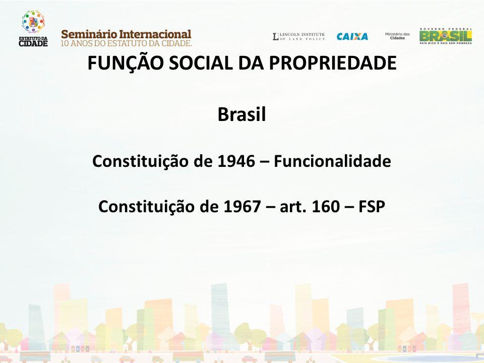 FUNÇÃO SOCIAL DA PROPRIEDADE Brasil Constituição de 1946 – Funcionalidade Constituição de 1967 – art.