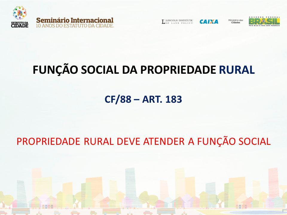 FUNÇÃO SOCIAL DA PROPRIEDADE RURAL CF/88 – ART