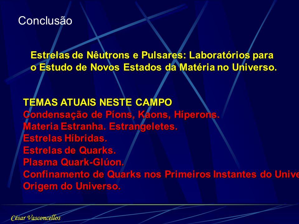 Conclusão Estrelas de Nêutrons e Pulsares: Laboratórios para