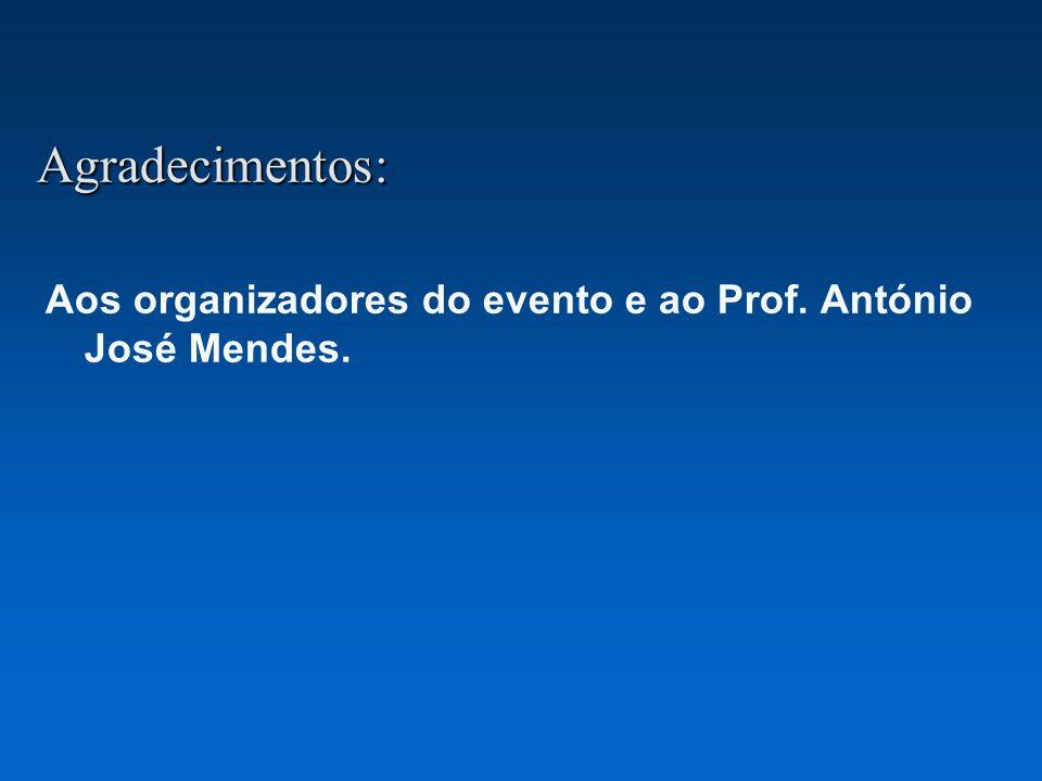 Agradecimentos: Aos organizadores do evento e ao Prof. António José Mendes.