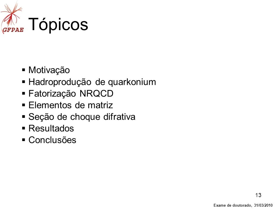 Tópicos Motivação Hadroprodução de quarkonium Fatorização NRQCD