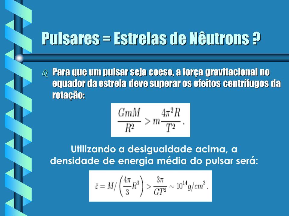 Pulsares = Estrelas de Nêutrons